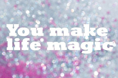 you make life magic